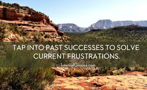 Tap Into Past Success to Solve Current Frustrations
