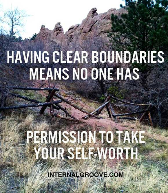 Having clear boundaries means no one has permission to take your self worth