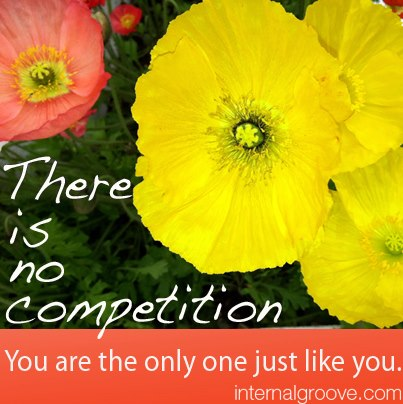 There is no competition. You are the only one just like you.