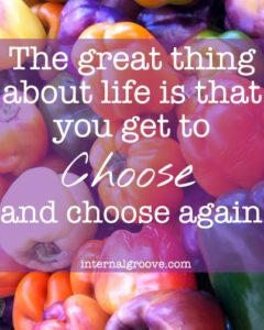 The great thing about life is that you get to choose and choose again