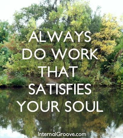 Always Do Work That Satisfies Your Soul
