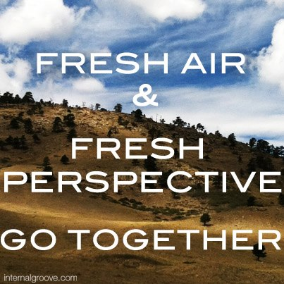 Fresh air and fresh perspective go together