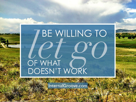 Be Willing to Let Go of What Does not Work