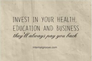 Invest in your health, education, and business. They will always pay you back.