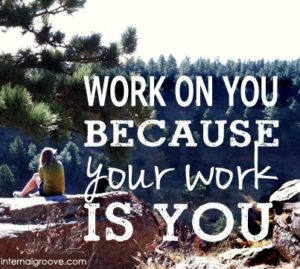 Work on you because your work is you