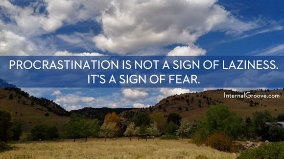 Procrastination is Not a Sign of Laziness. It is a Sign of Fear.