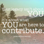 Your Legacy Isn't About You