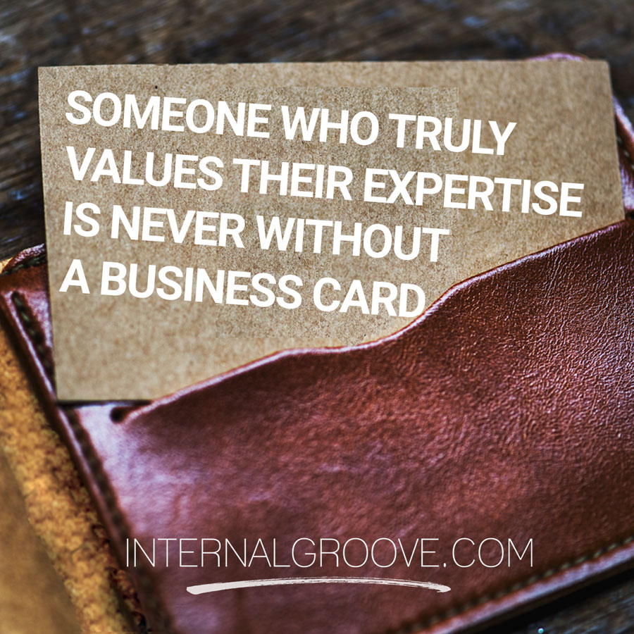 Someone who truly values their expertise is never without a business card