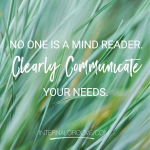 No one is a mind reader. Clearly communicate your needs.