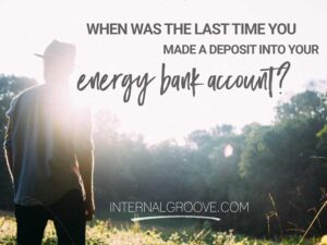 When was the last time you made a deposit in your energy bank account?