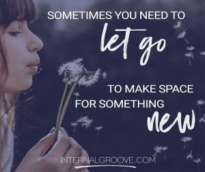 Sometimes you need to let go to make space for something new