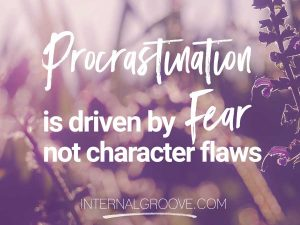 Procrastination is driven by fear, not character flaws