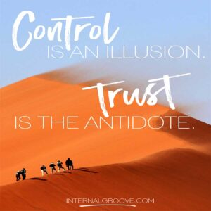 Control is an illusion. Trust is the antidote.
