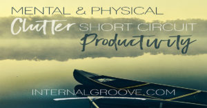Mental and physical clutter short circuit productivity