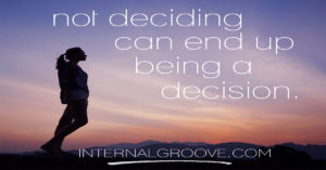 Not deciding can end up being a decision