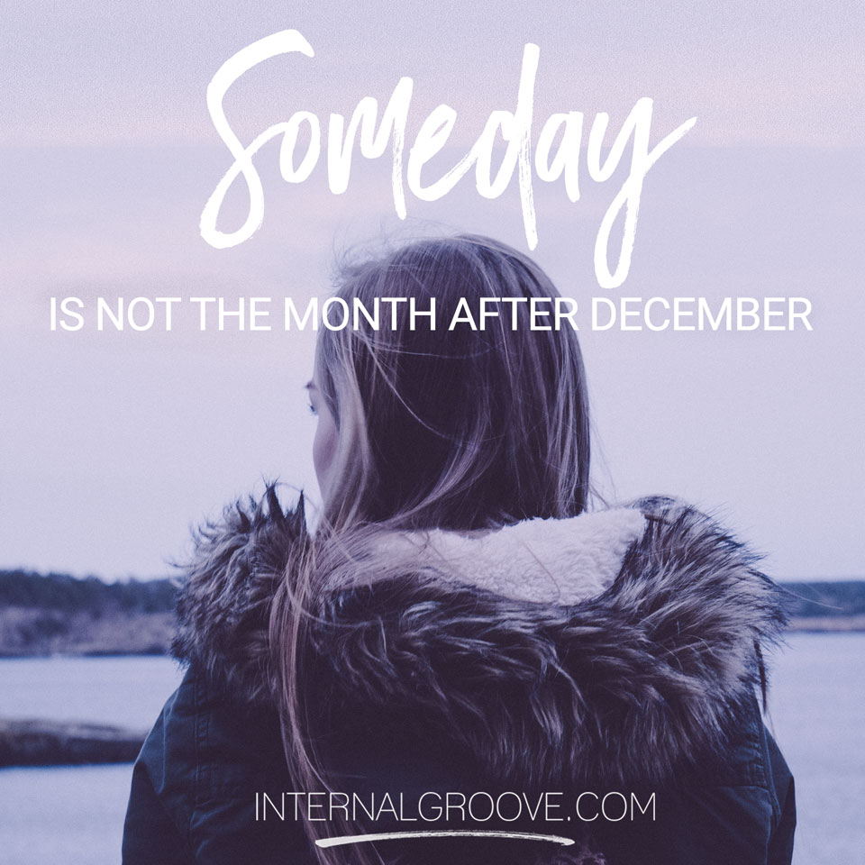 Someday is not the month after December