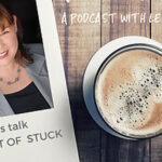 Mindset of Stuck | Ignite Your Life Podcast with Leanne Blaney