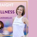 From Self-Doubt and Burned Out to Relief and Freedom | Straight-Up Wellness Podcast with Kate Jaramillo
