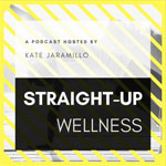 Straight-Up Wellness Podcast with Kate Jaramillo