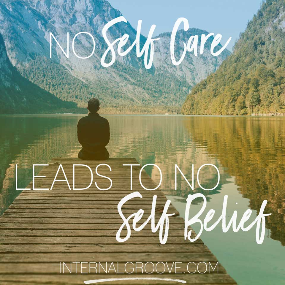 No self care leads to no self belief