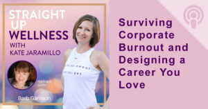 Surviving Corporate Burnout and Designing a Career You Love | Straight Up Wellness Podcast with Kate Jaramillo