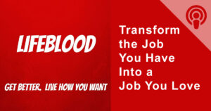 Transform the Job You Have Into a Job You Love